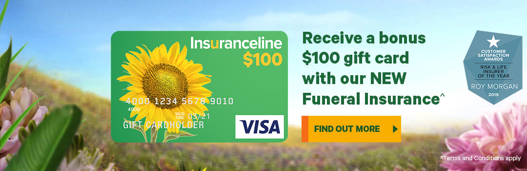 Receive a bonus $100 gift card with our NEW Funeral Insurance^