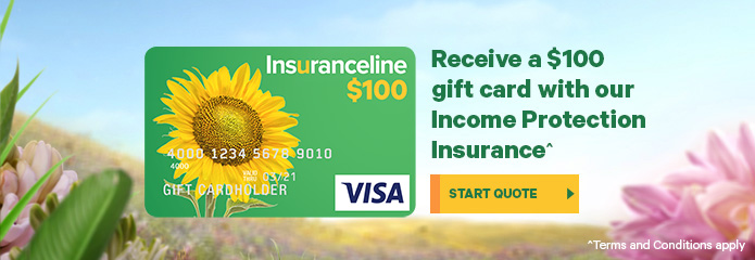Receive a $100 gift card with our Income Protection Insurance^ Terms and conditions apply. Start quote.