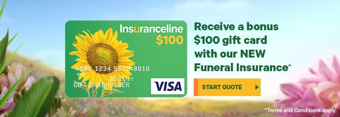 Receive a bonus $100 gift card with our NEW Funeral Insurance^ Terms and conditions apply. Start quote.